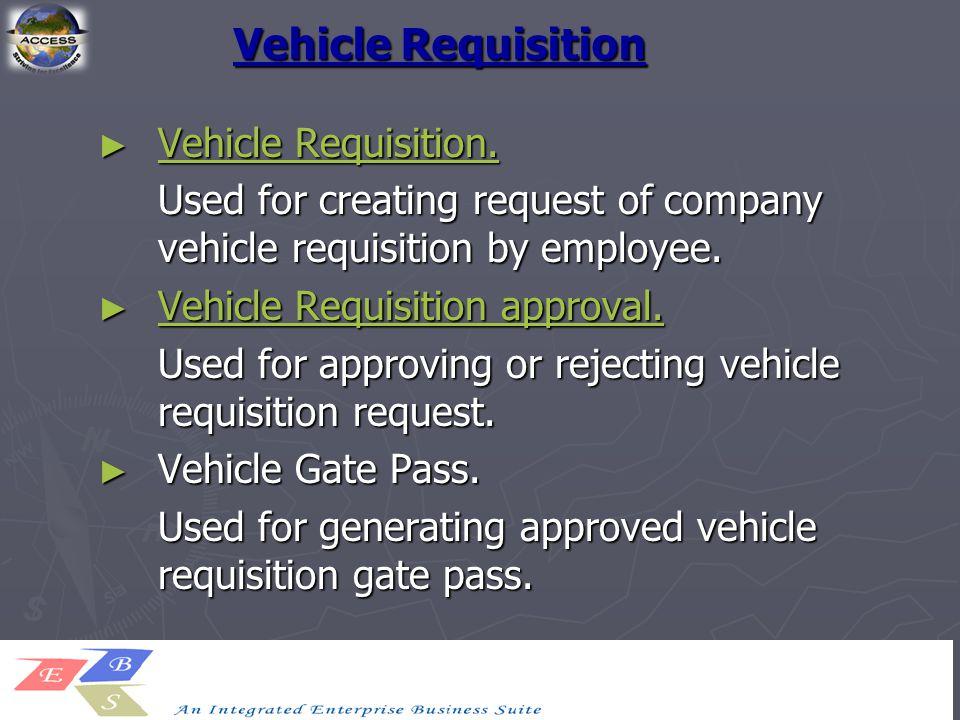 Vehicle Requisition ► Vehicle Requisition. Vehicle Requisition. Vehicle Requisition. Used for creating request of company vehicle requisition by emplo