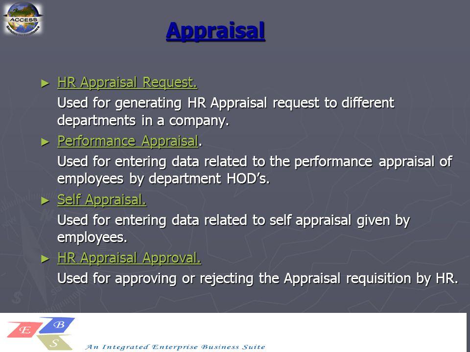 Appraisal ► HR Appraisal Request. HR Appraisal Request. HR Appraisal Request. Used for generating HR Appraisal request to different departments in a c