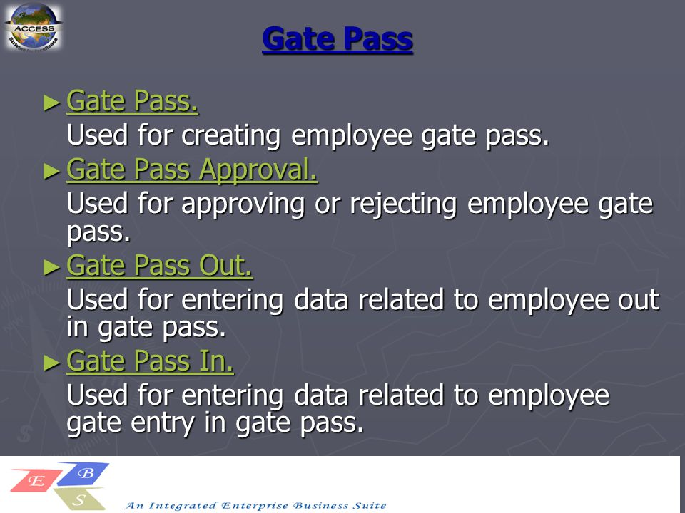 Gate Pass ► Gate Pass. Gate Pass. Gate Pass. Used for creating employee gate pass. ► Gate Pass Approval. Gate Pass Approval. Gate Pass Approval. Used