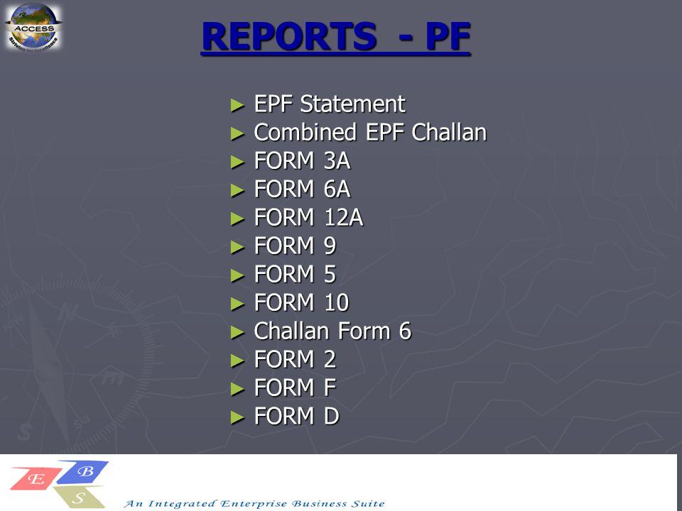 REPORTS - PF ► EPF Statement ► Combined EPF Challan ► FORM 3A ► FORM 6A ► FORM 12A ► FORM 9 ► FORM 5 ► FORM 10 ► Challan Form 6 ► FORM 2 ► FORM F ► FO