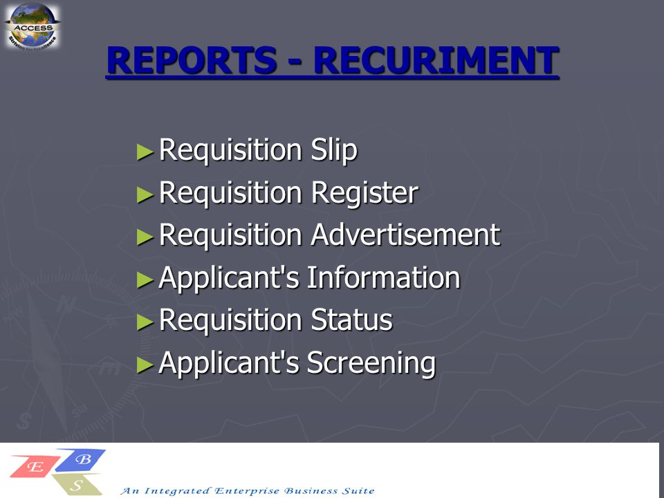 REPORTS - RECURIMENT ► Requisition Slip ► Requisition Register ► Requisition Advertisement ► Applicant s Information ► Requisition Status ► Applicant s Screening
