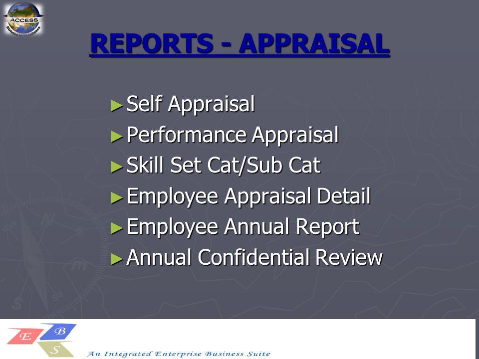 REPORTS - APPRAISAL ► Self Appraisal ► Performance Appraisal ► Skill Set Cat/Sub Cat ► Employee Appraisal Detail ► Employee Annual Report ► Annual Confidential Review
