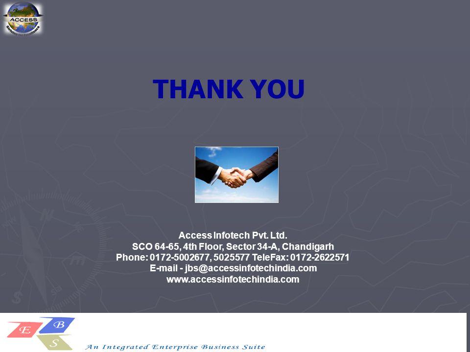 THANK YOU Access Infotech Pvt. Ltd. SCO 64-65, 4th Floor, Sector 34-A, Chandigarh Phone: 0172-5002677, 5025577 TeleFax: 0172-2622571 E-mail - jbs@acce