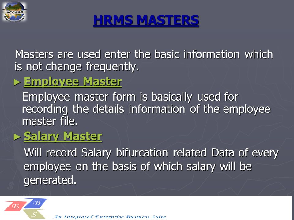 HRMS MASTERS Masters are used enter the basic information which is not change frequently.