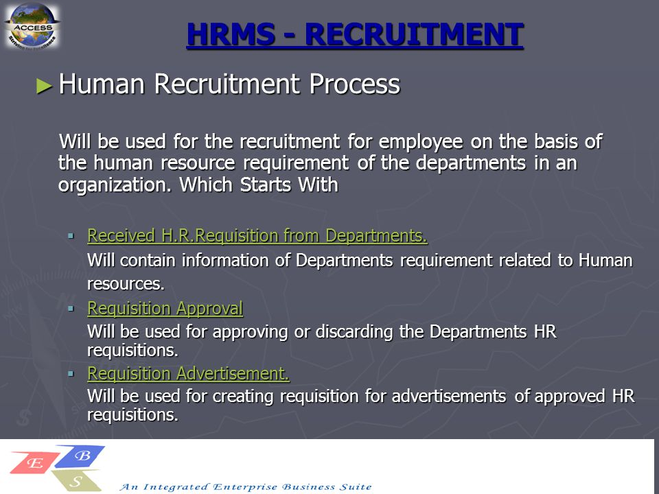 HRMS - RECRUITMENT ► Human Recruitment Process Will be used for the recruitment for employee on the basis of the human resource requirement of the dep