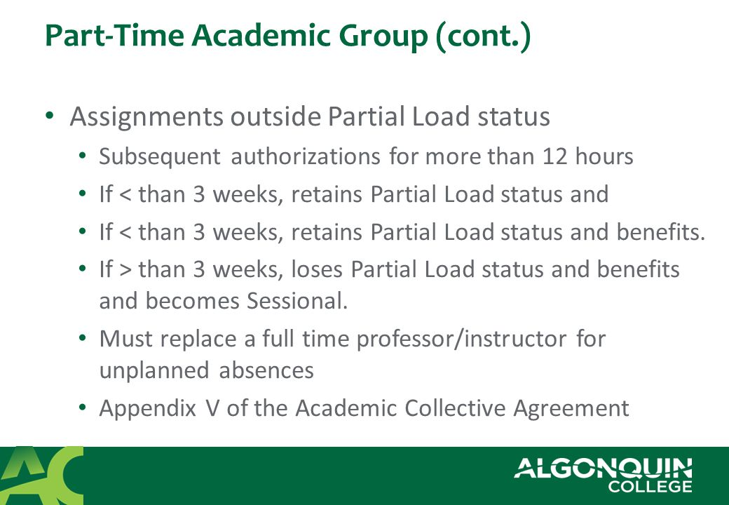 Part-Time Academic Group (cont.) Combination Partial Load Two authorizations in different departments All authorizations must be paid at the same step Authorization with greater number of hours determines step Negotiated between departments