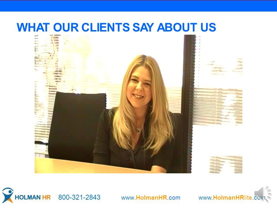 Our Philosophy = Service, Service & Service Each client is unique Tailored solutions HR expertise 800-321-2843 www.HolmanHR.com www.HolmanHRlite.com