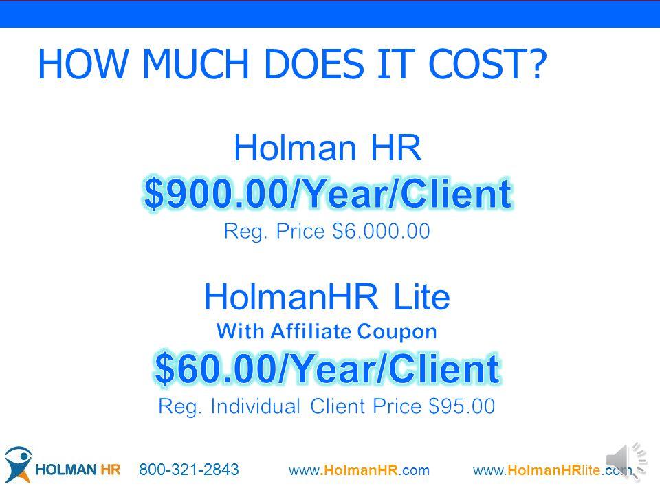 HOW MUCH DOES IT COST? 800-321-2843 www.HolmanHR.com www.HolmanHRlite.com