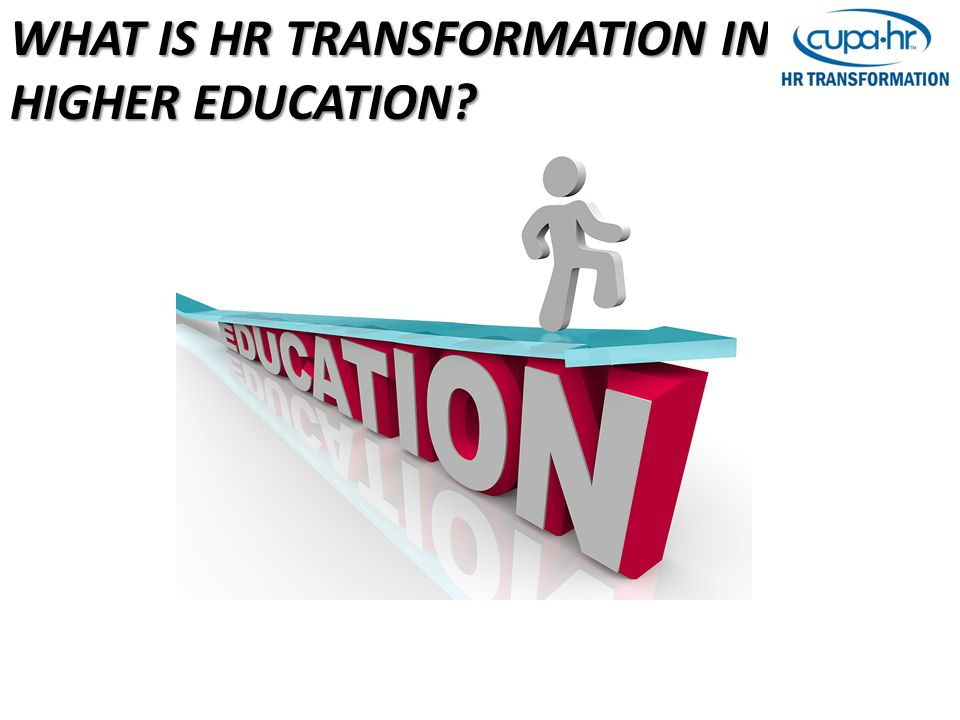 WHAT IS HR TRANSFORMATION IN HIGHER EDUCATION?