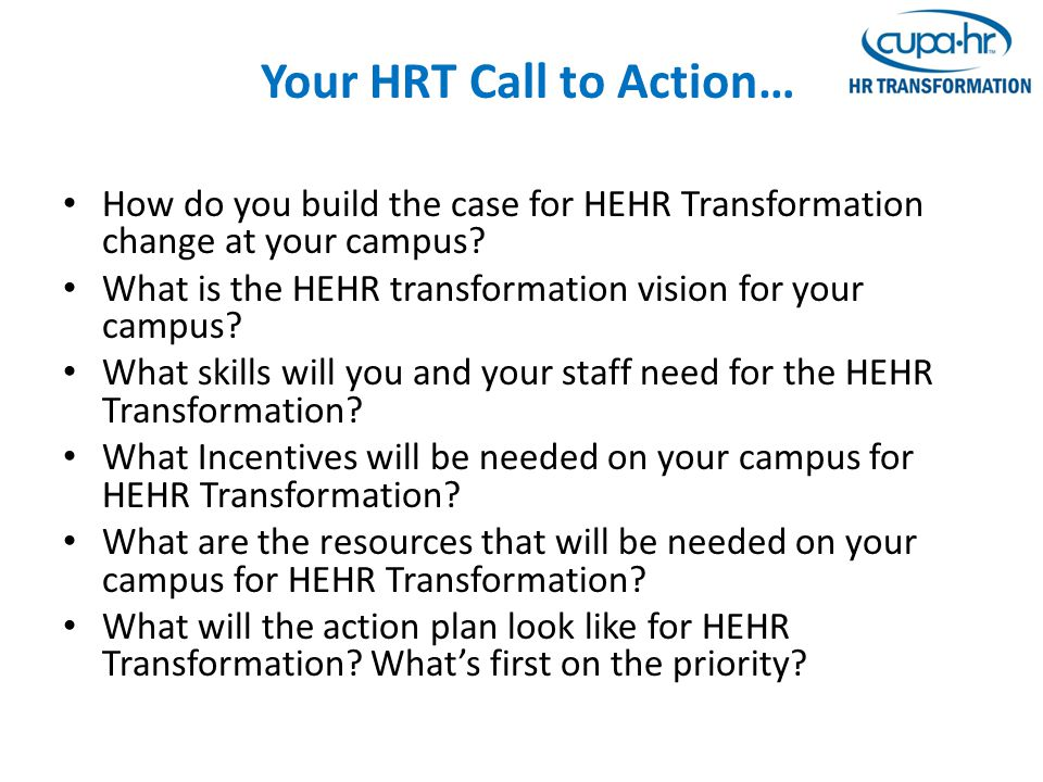 Your HRT Call to Action… How do you build the case for HEHR Transformation change at your campus? What is the HEHR transformation vision for your camp