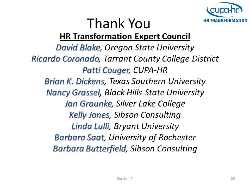 Thank You HR Transformation Expert Council David Blake David Blake, Oregon State University Ricardo Coronado Ricardo Coronado, Tarrant County College District Patti Couger Patti Couger, CUPA-HR Brian K.