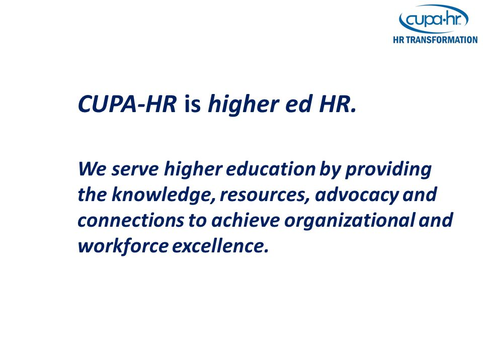 CUPA-HR is higher ed HR. We serve higher education by providing the knowledge, resources, advocacy and connections to achieve organizational and workf