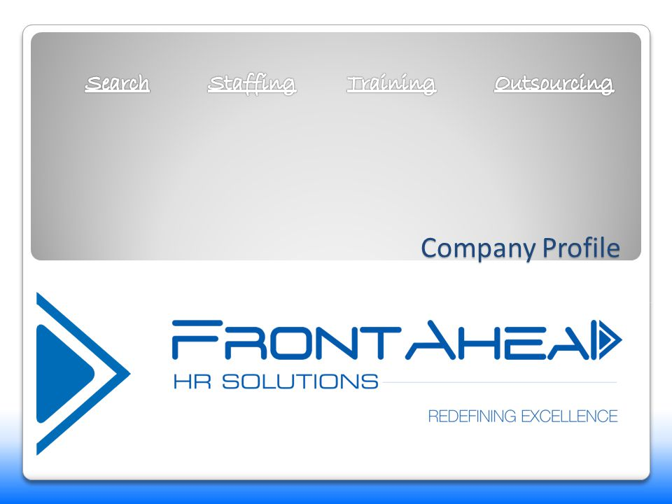 About FrontAhead HR Solutions FrontAhead HR Solutions started in 2010 as a solution provider for Manpower Sourcing.