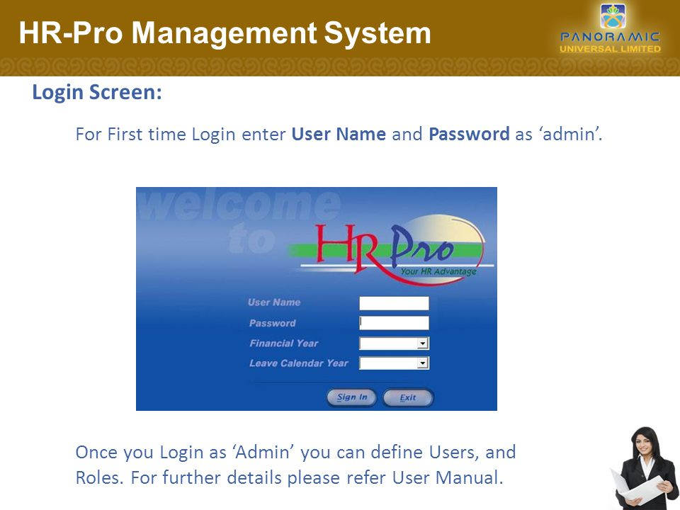 Login Screen: HR-Pro Management System Once you Login as 'Admin' you can define Users, and Roles.