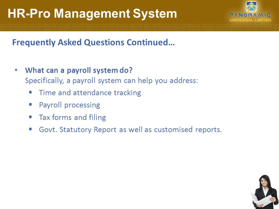 Frequently Asked Questions Continued… What can a payroll system do.