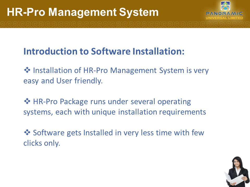 Introduction to Software Installation:  Installation of HR-Pro Management System is very easy and User friendly.