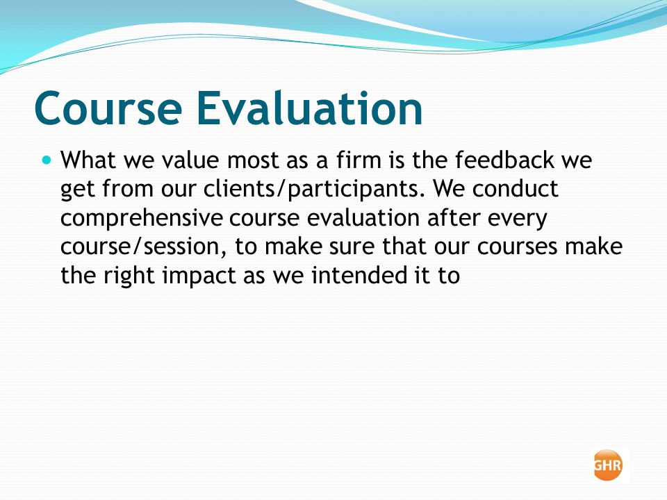 Course Evaluation What we value most as a firm is the feedback we get from our clients/participants.