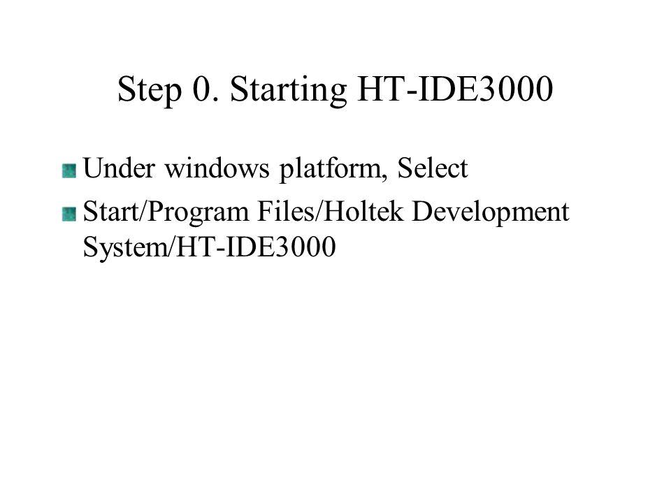 Step 0. Starting HT-IDE3000 Under windows platform, Select Start/Program Files/Holtek Development System/HT-IDE3000