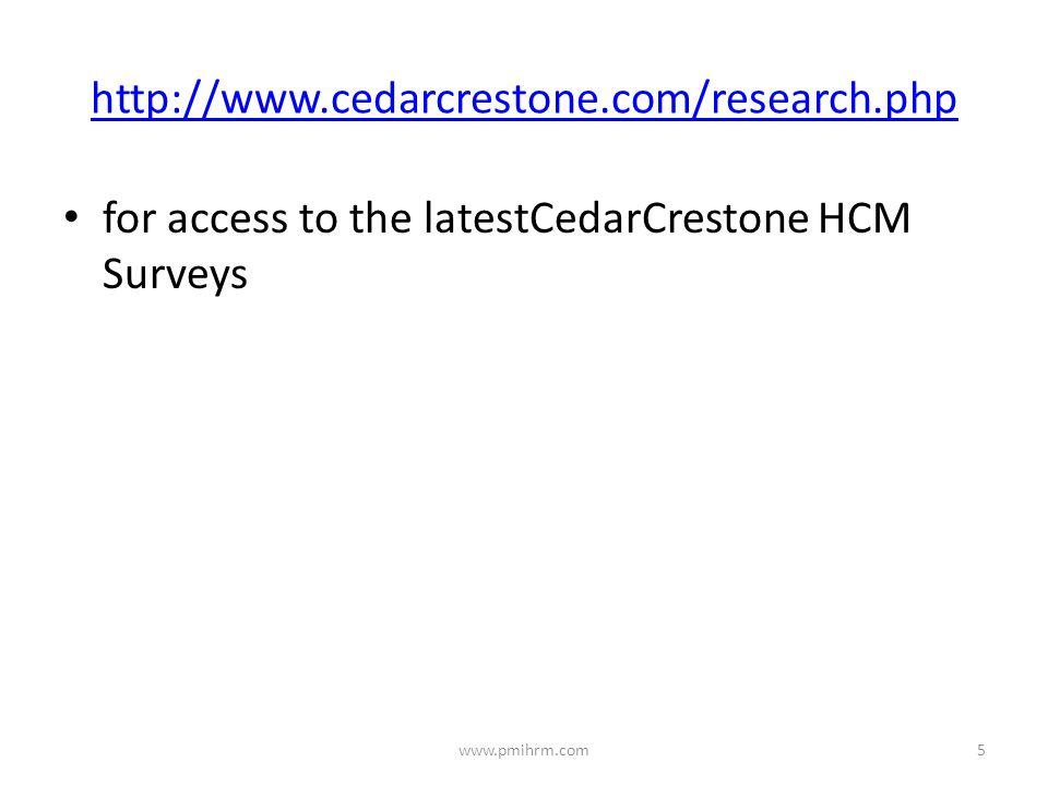 http://www.cedarcrestone.com/research.php for access to the latestCedarCrestone HCM Surveys 5www.pmihrm.com
