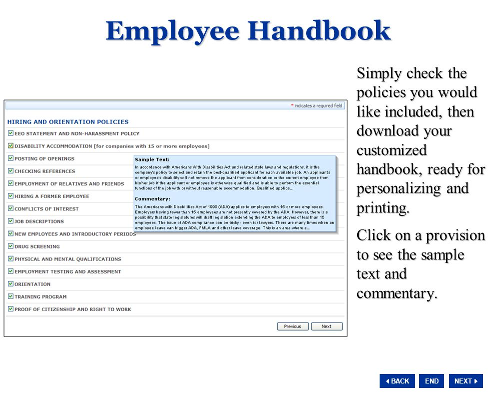 NEXT  BACK END Employee Handbook Simply check the policies you would like included, then download your customized handbook, ready for personalizing and printing.