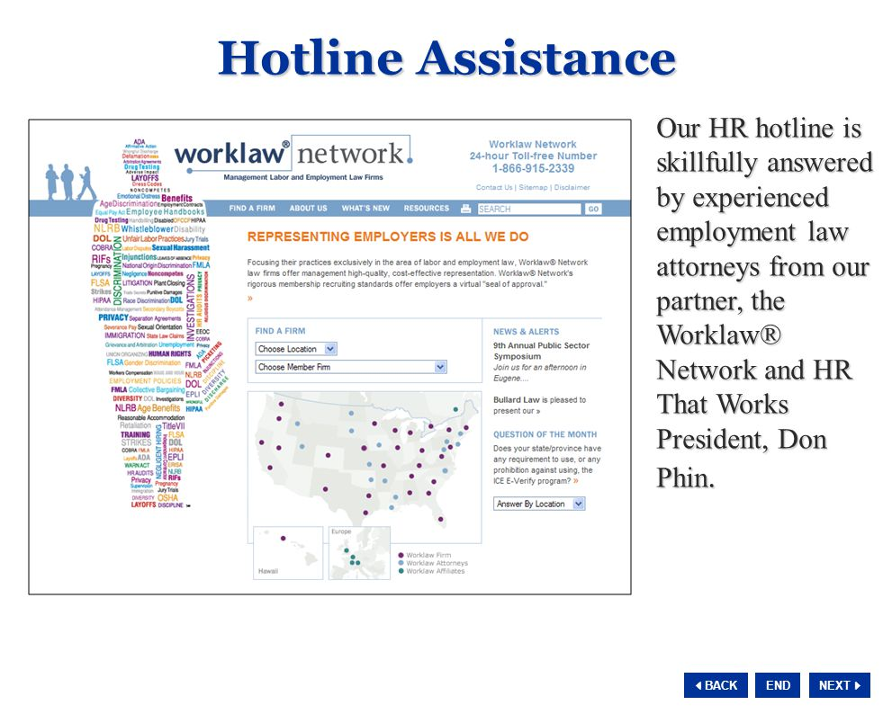 NEXT  BACK END Our HR hotline is skillfully answered by experienced employment law attorneys from our partner, the Worklaw ® Network and HR That Works President, Don Phin.