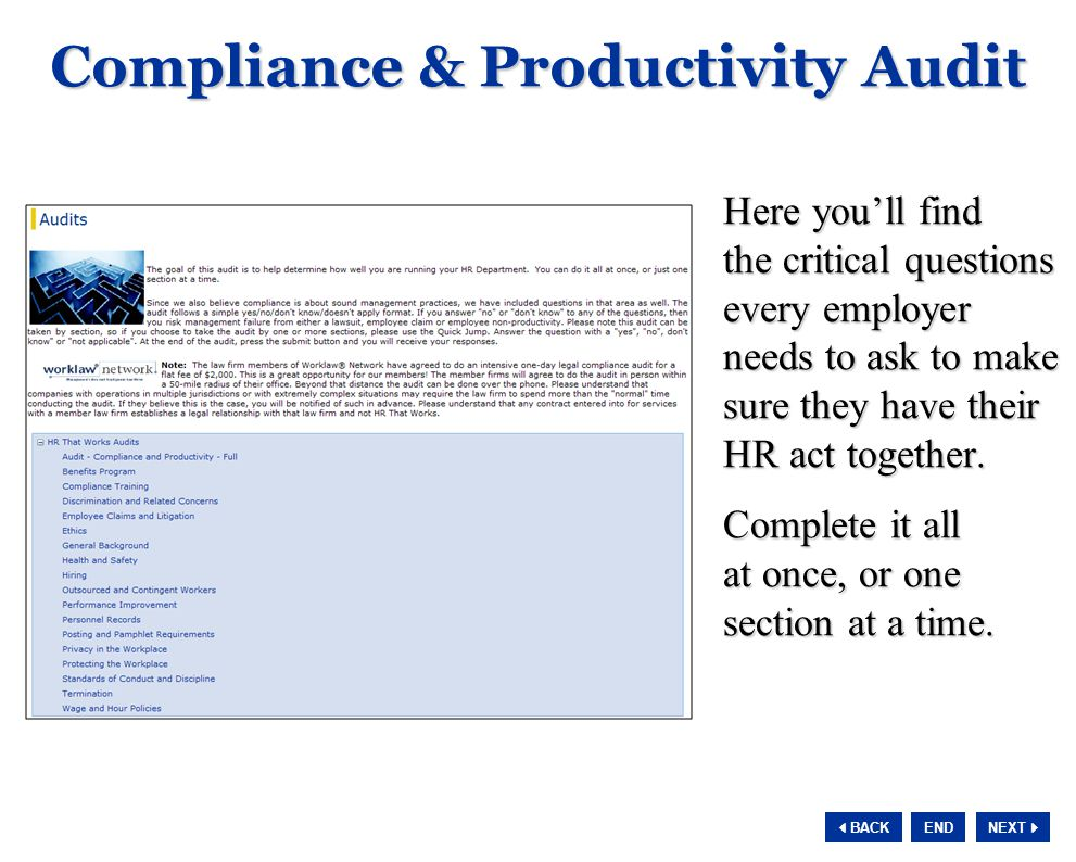 NEXT  BACK END Compliance & Productivity Audit Here you'll find the critical questions every employer needs to ask to make sure they have their HR act together.