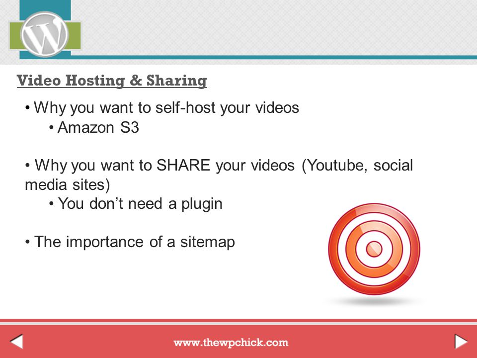 Video Hosting & Sharing Why you want to self-host your videos Amazon S3 Why you want to SHARE your videos (Youtube, social media sites) You don't need a plugin The importance of a sitemap