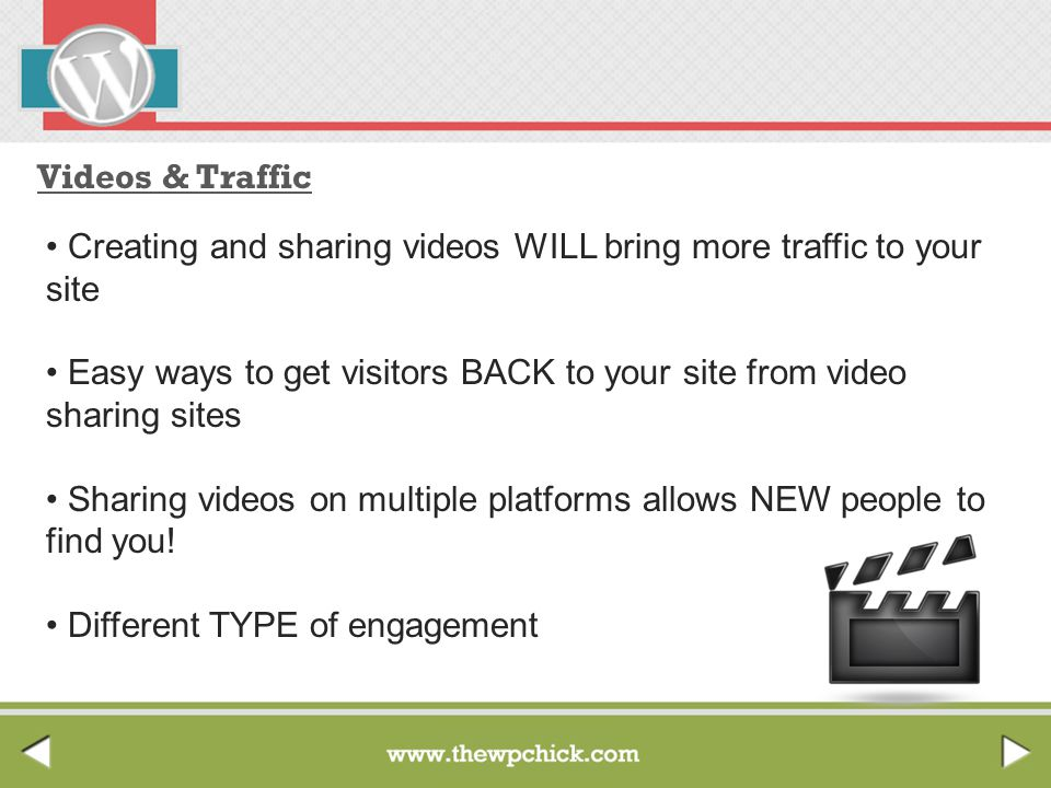 Videos & Traffic Creating and sharing videos WILL bring more traffic to your site Easy ways to get visitors BACK to your site from video sharing sites