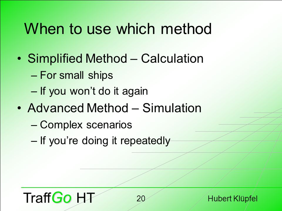 Hubert Klüpfel20 Go Traff Go HT When to use which method Simplified Method – Calculation –For small ships –If you won't do it again Advanced Method –