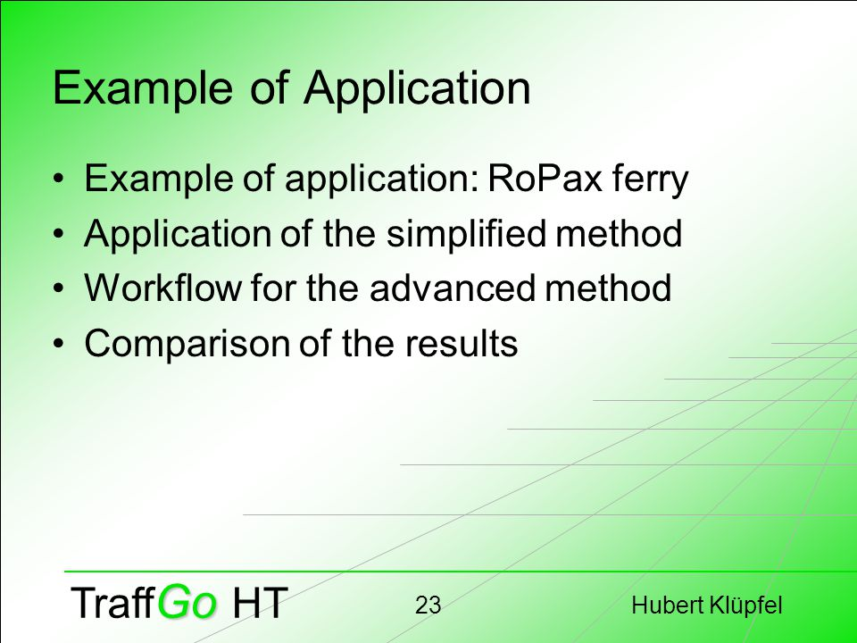 Hubert Klüpfel23 Go Traff Go HT Example of Application Example of application: RoPax ferry Application of the simplified method Workflow for the advan