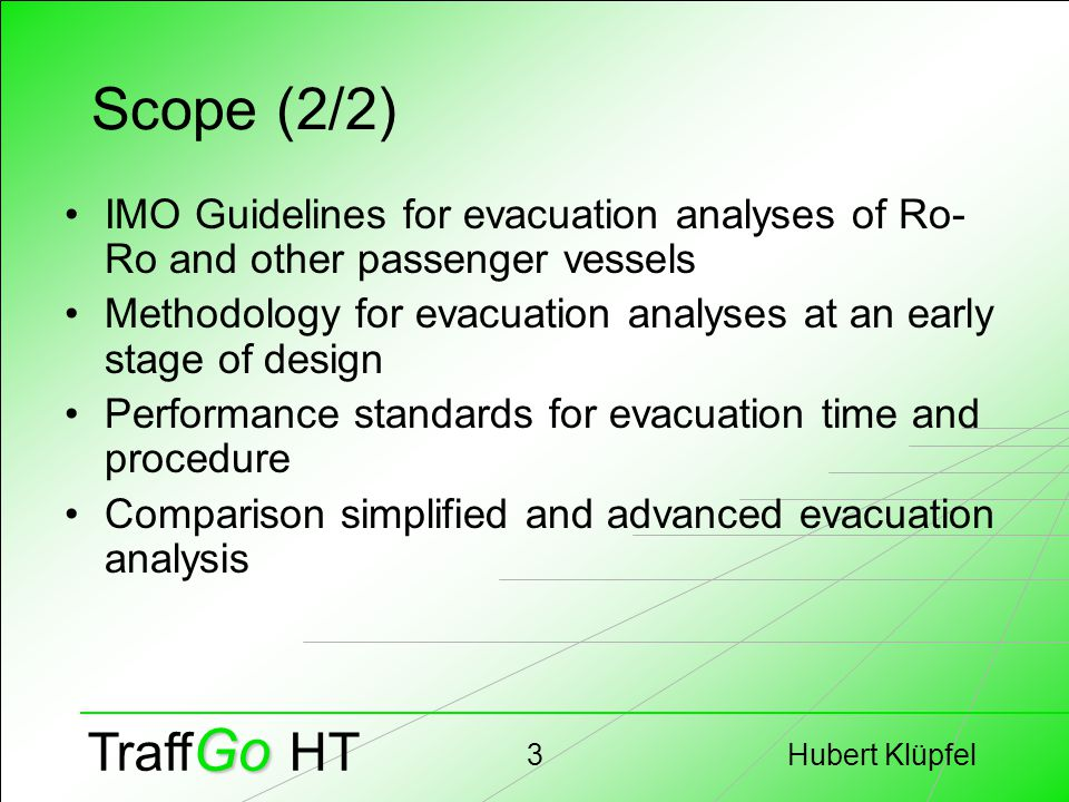 Hubert Klüpfel24 Go Traff Go HT Trial – Simulation - Reality Optimal Conditions (evacuation trial) Increase d Stress Emergency Evacuation Reality Simulation Simplified Analysis Stress, Danger, Injuries Assumptions.