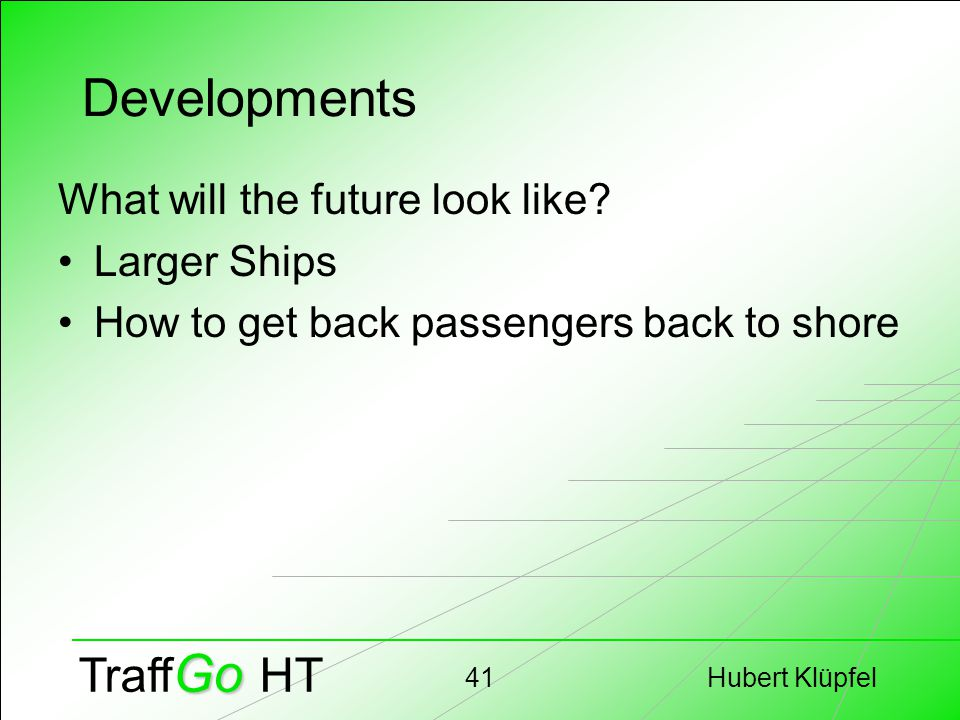 Hubert Klüpfel41 Go Traff Go HT Developments What will the future look like? Larger Ships How to get back passengers back to shore