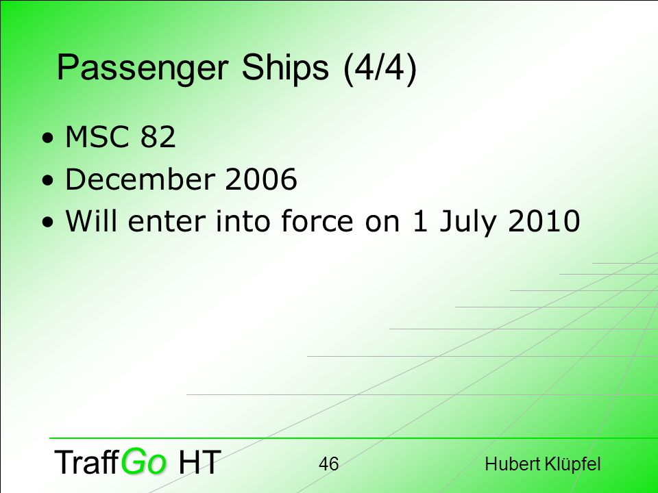 Hubert Klüpfel46 Go Traff Go HT Passenger Ships (4/4) MSC 82 December 2006 Will enter into force on 1 July 2010
