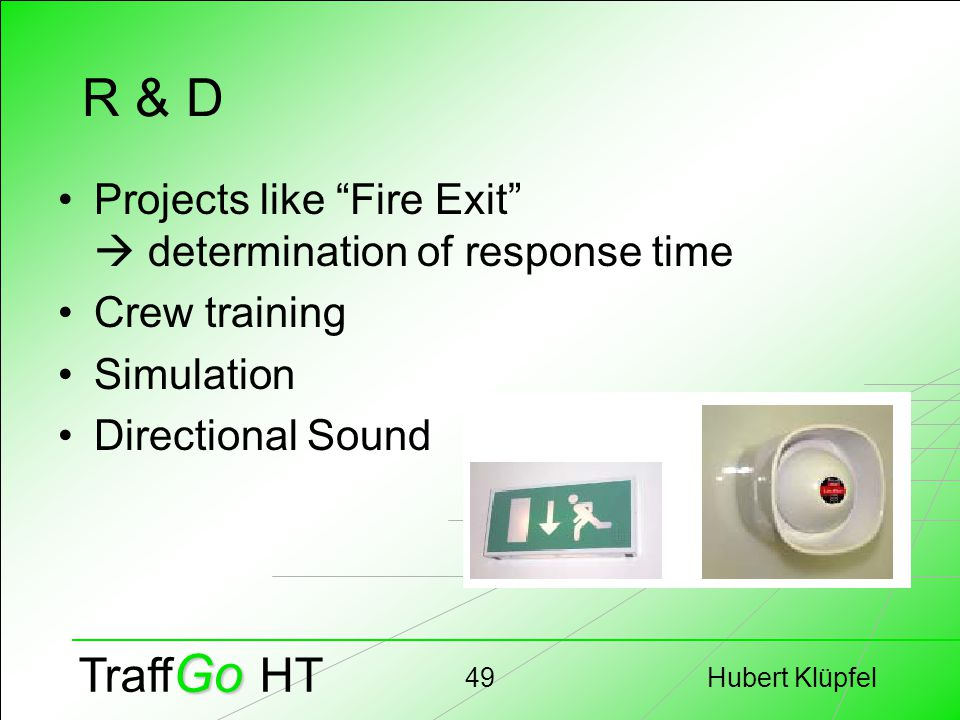 "Hubert Klüpfel49 Go Traff Go HT R & D Projects like ""Fire Exit""  determination of response time Crew training Simulation Directional Sound"