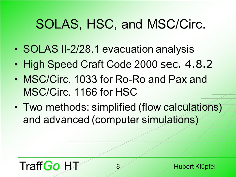 Hubert Klüpfel8 Go Traff Go HT SOLAS, HSC, and MSC/Circ. SOLAS II-2/28.1 evacuation analysis High Speed Craft Code 2000 sec. 4.8.2 MSC/Circ. 1033 for