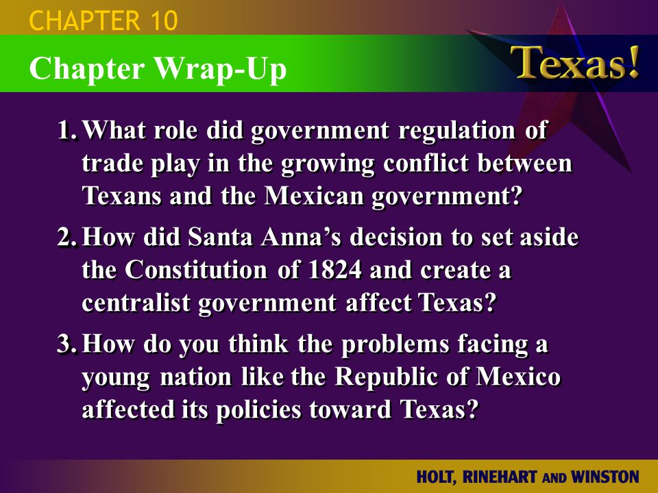 Chapter Wrap-Up CHAPTER 10 1. 1.What role did government regulation of trade play in the growing conflict between Texans and the Mexican government? 2