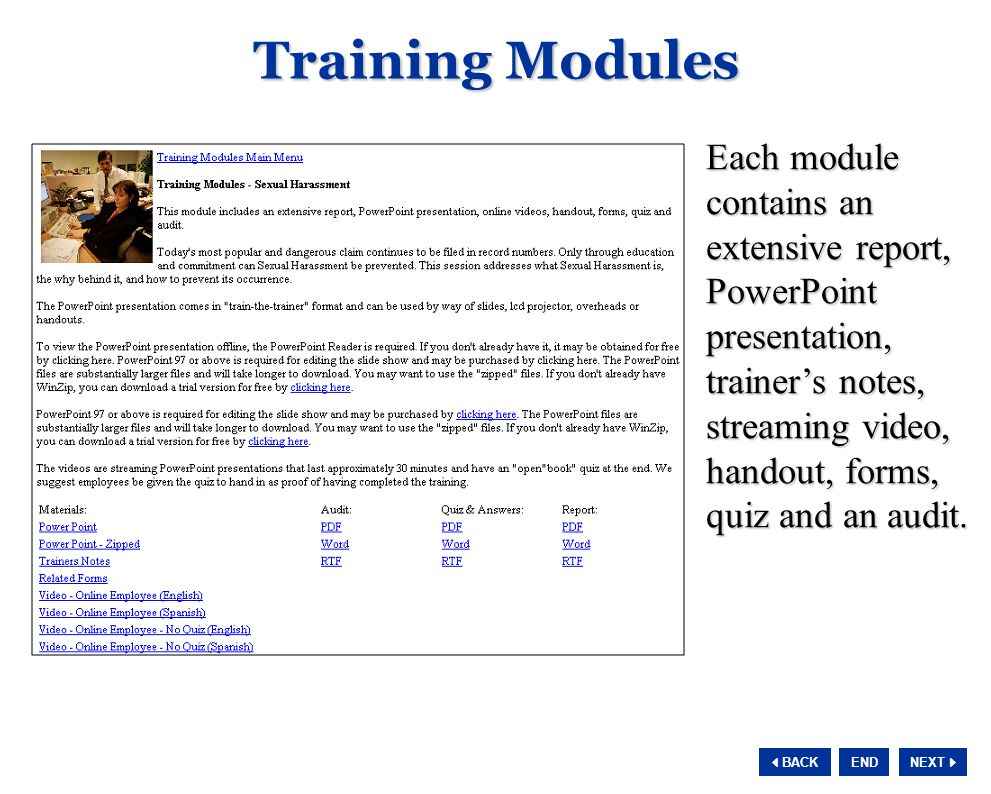 NEXT  BACK END Training Modules Each module contains an extensive report, PowerPoint presentation, trainer's notes, streaming video, handout, forms,