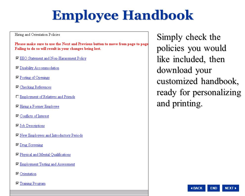 NEXT  BACK END Employee Handbook Simply check the policies you would like included, then download your customized handbook, ready for personalizing