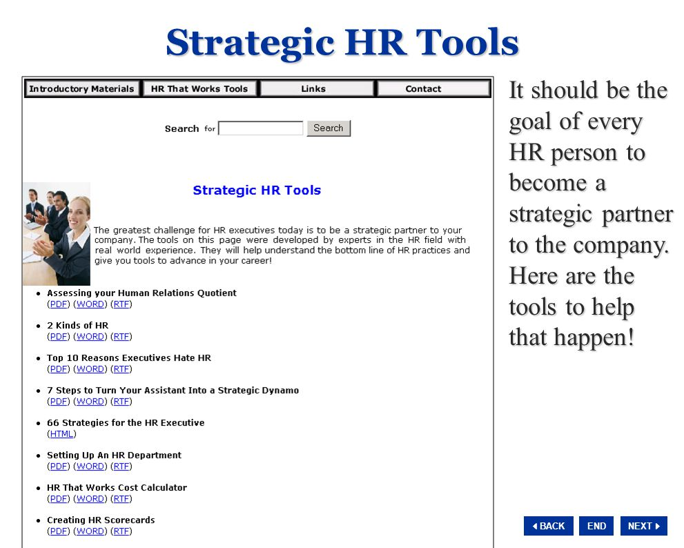 NEXT  BACK END Strategic HR Tools It should be the goal of every HR person to become a strategic partner to the company. Here are the tools to help