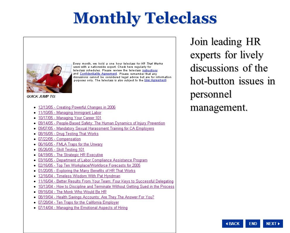 NEXT  BACK END Monthly Teleclass Join leading HR experts for lively discussions of the hot-button issues in personnel management.