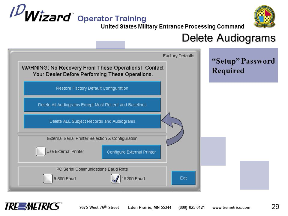 Operator Training United States Military Entrance Processing Command 9675 West 76 th Street Eden Prairie, MN 55344 (800) 825-0121 www.tremetrics.com 29 Delete Audiograms Setup Password Required