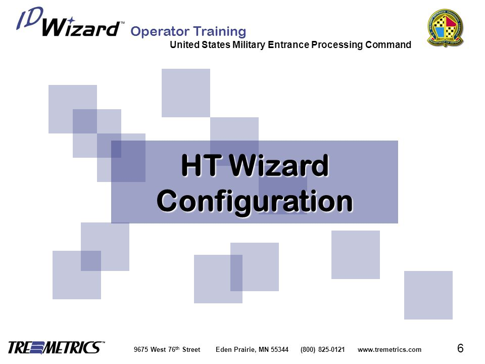 Operator Training United States Military Entrance Processing Command 9675 West 76 th Street Eden Prairie, MN 55344 (800) 825-0121 www.tremetrics.com 6 HT Wizard Configuration HT Wizard Configuration