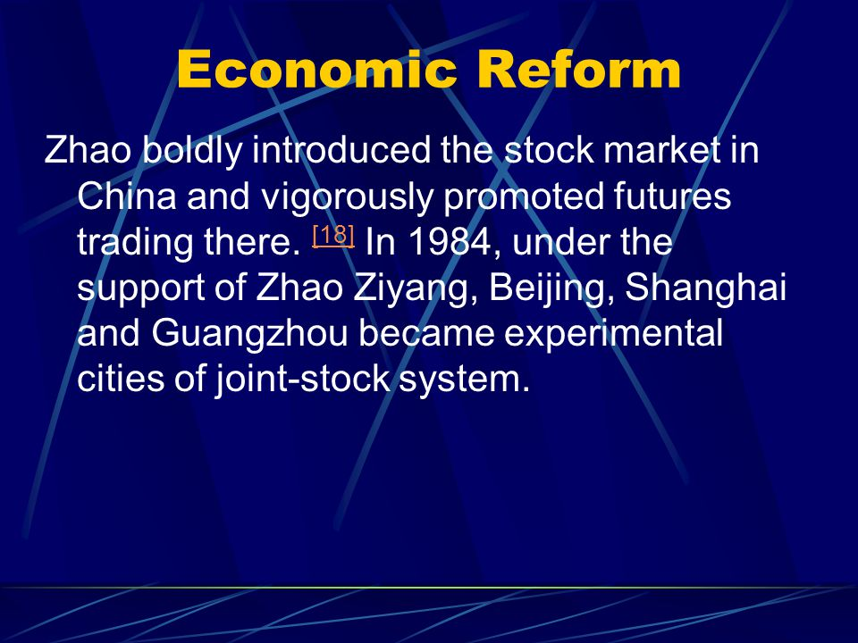Economic Reform Zhao boldly introduced the stock market in China and vigorously promoted futures trading there.