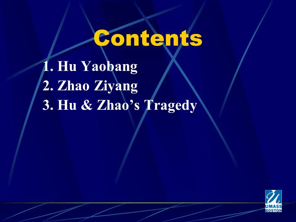 Contents 1. Hu Yaobang 2. Zhao Ziyang 3. Hu & Zhao's Tragedy