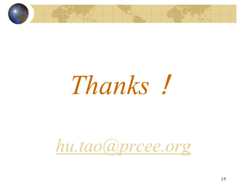 35 Thanks ! hu.tao@prcee.org hu.tao@prcee.org