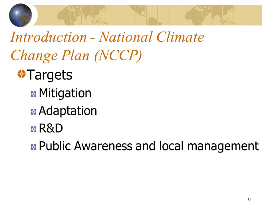 10 National Climate Change Plan (NCCP) Quantitative Targets Mitigation 20% energy intensity reduction during 2006- 2010 By 2010 renewable energy taking up 10% of total energy and nuclear energy 4% of total By 2010 N 2 O keeping at the same level of 2005 Control paddy rice and animal methane 50 million ton of carbon sequestration increasing during 2005-2010