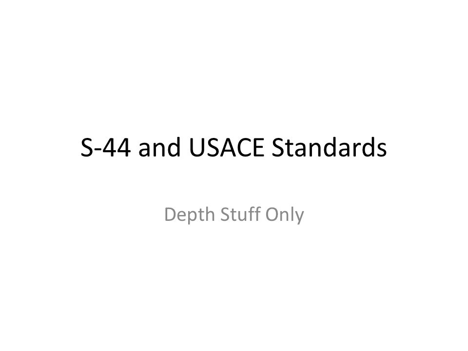 S-44 and USACE Standards Depth Stuff Only