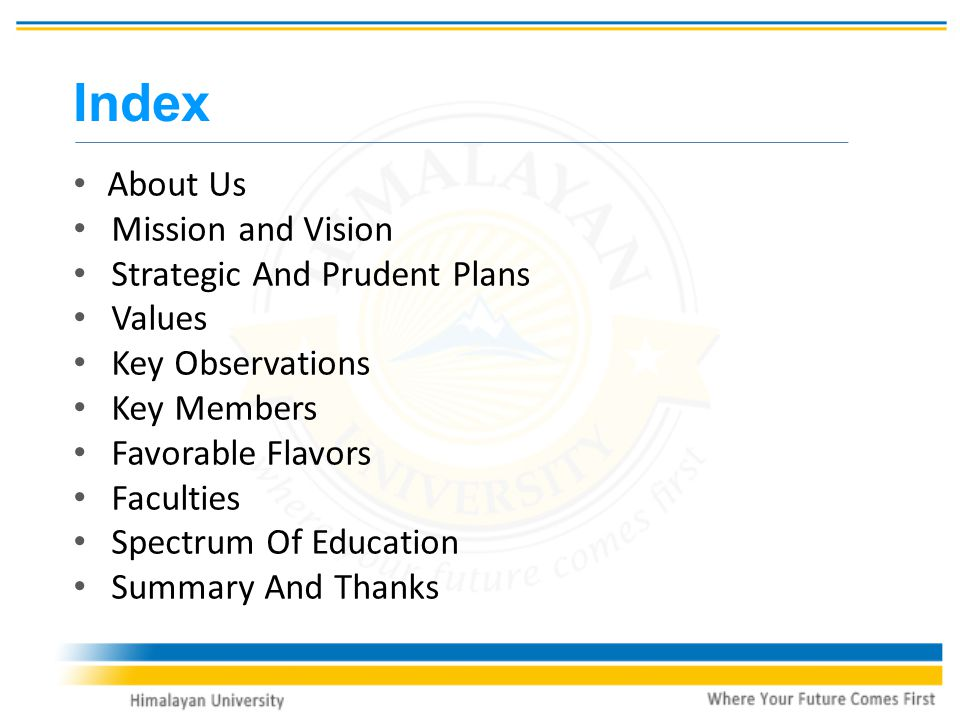 Index About Us Mission and Vision Strategic And Prudent Plans Values Key Observations Key Members Favorable Flavors Faculties Spectrum Of Education Summary And Thanks