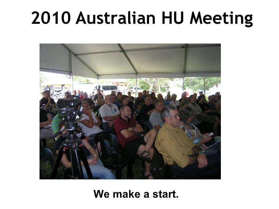 2010 Australian HU Meeting We make a start.
