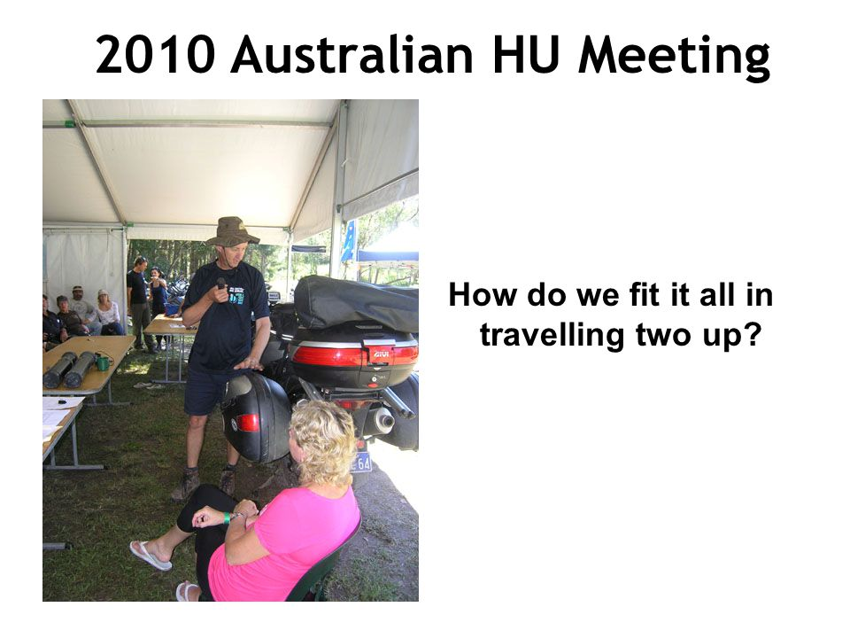 2010 Australian HU Meeting How do we fit it all in travelling two up